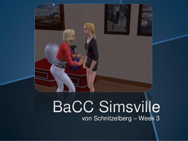 BaCC Simsville - Week 3: von Schnitzelberg