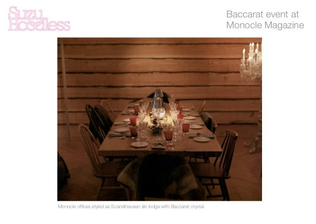 Baccarat event at Monocle Magazine Monocle offices styled as Scandinavean ski lodge with Baccarat crystal