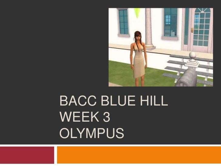 Bacc Blue Hill week 3 Olympus