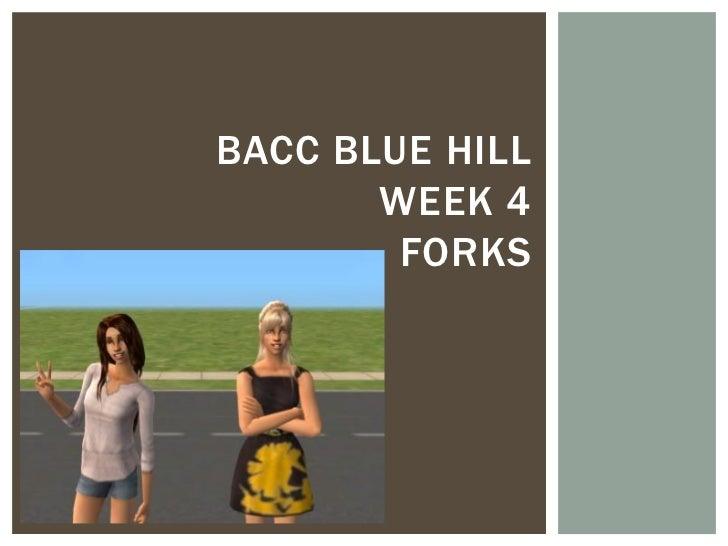 Bacc Blue Hill week 4 Forks