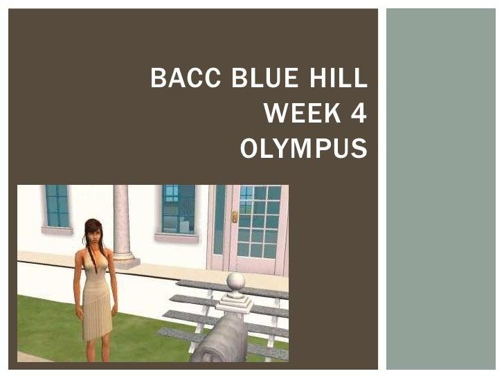 Bacc Blue Hill week 4 Olympus