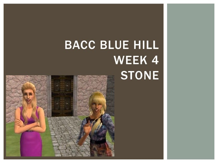 BACC BLUE HILL       WEEK 4        STONE