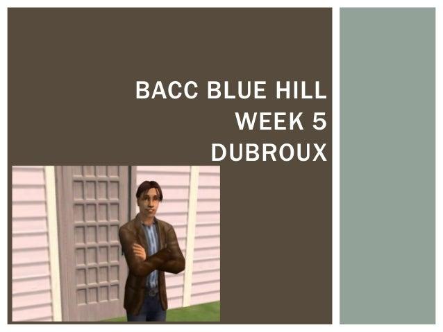 Bacc Blue Hill week 5 Dubroux