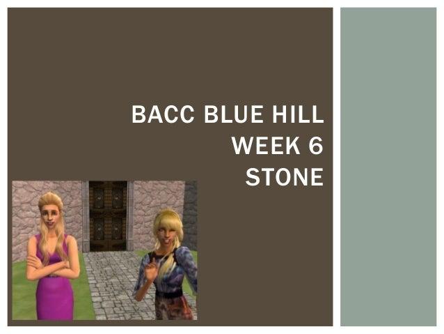 BACC BLUE HILL       WEEK 6        STONE
