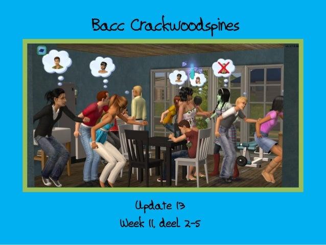 Bacc Crackwoodspines; update 13 - week 11 deel 2-5