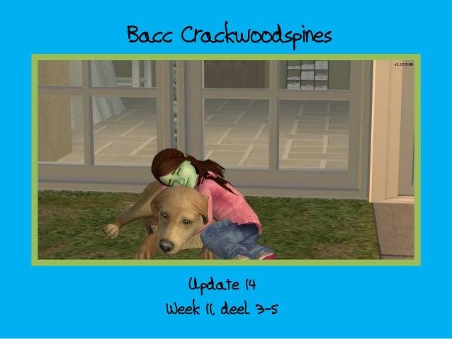 Bacc Crackwoodspines; update 14 - week 11 deel 3-5