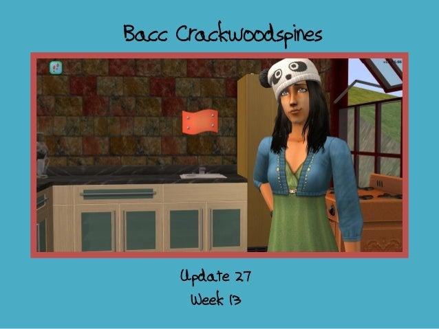 Bacc Crackwoodspines; update 27 - week 13