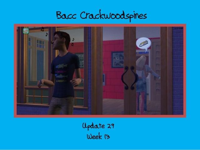 Bacc Crackwoodspines Week 13 Update 29
