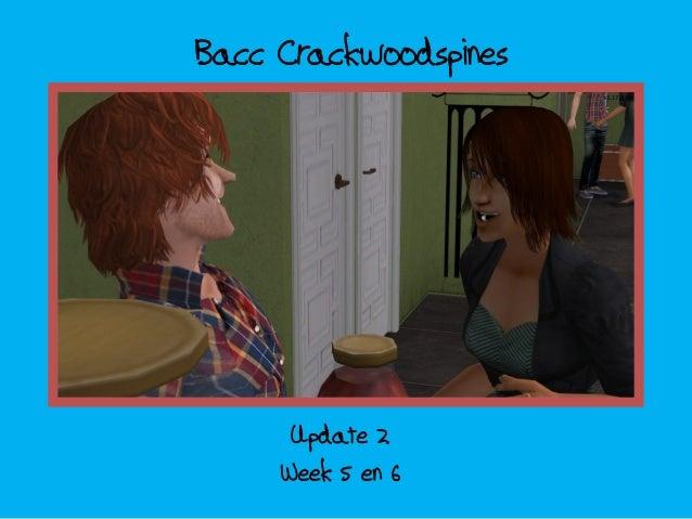 Bacc Crackwoodspines; update 3 - week 5 en 6