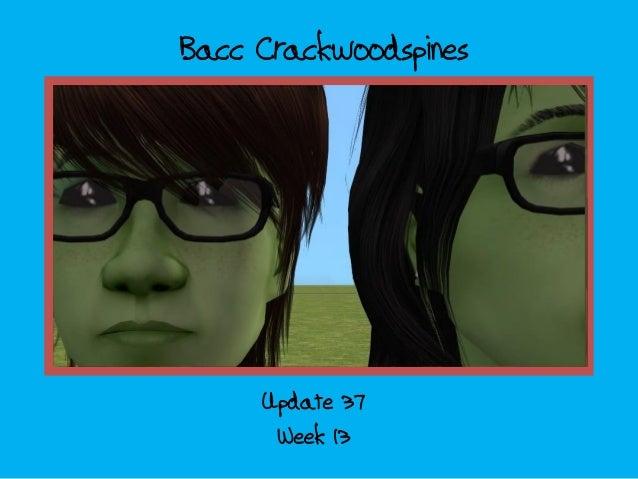 Bacc Crackwoodspines; update 37 - week 13