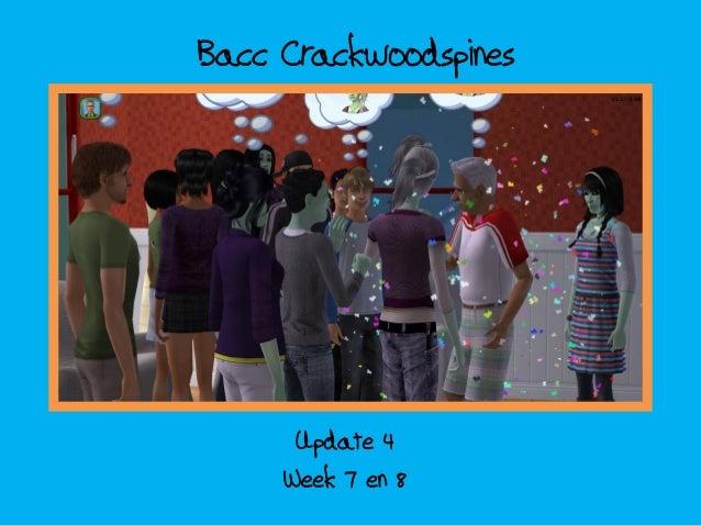 Bacc crackwoodspines; update 4   week 7 en 8