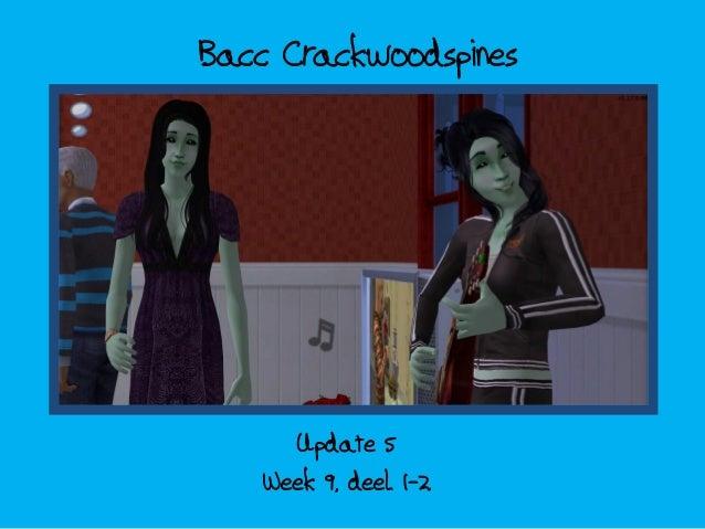 Bacc Crackwoodspines     Update 5   Week 9, deel 1-2
