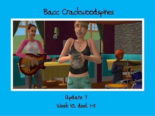 Bacc Crackwoodspines; update 7 - week 10 deel 1-5