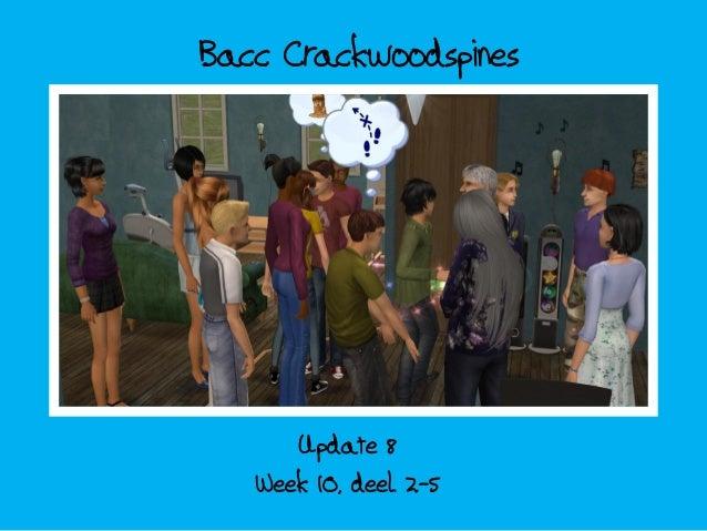 Bacc crackwoodspines; update 8 - week 10 deel 2-5