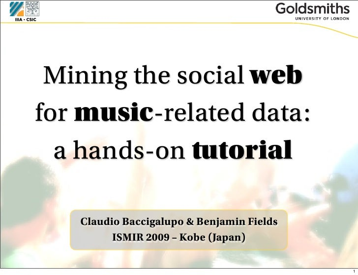 Mining the social web for music-related data:   a hands-on tutorial     Claudio Baccigalupo & Benjamin Fields          ISM...