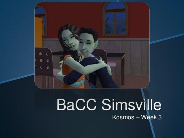 BaCC: Simsville - Week 3: Kosmos