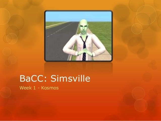 BaCC: Simsville - Week 1: Kosmos