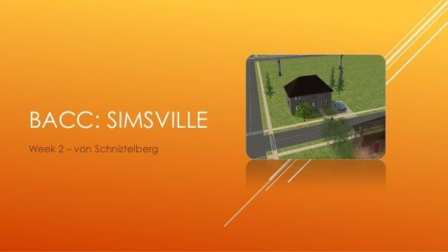 BaCC: Simsville - Week 2: von Schnitzelberg