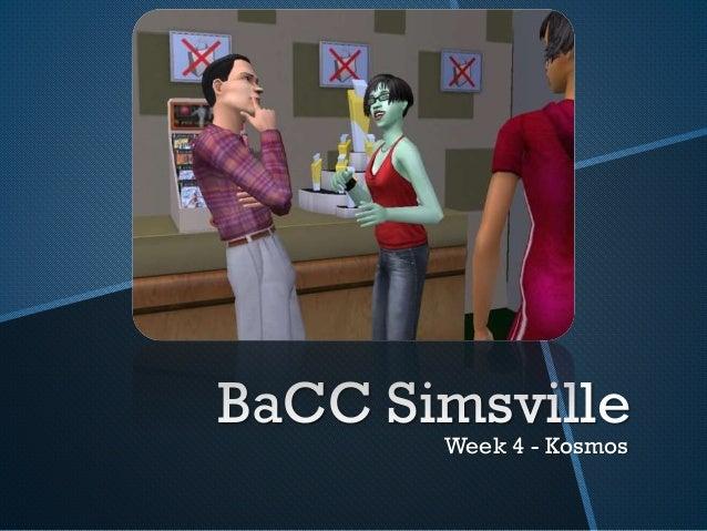 BaCC Simsville Week 4 - Kosmos