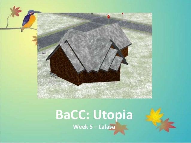 BaCC: Utopia  Week 5 – Lalasa