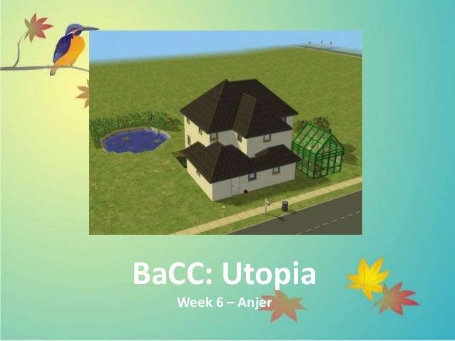 BaCC: UtopiaWeek 6 – Anjer