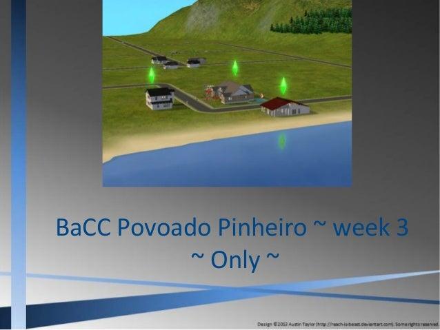 BaCC Povoado Pinheiro ~ week 3 ~ Only ~