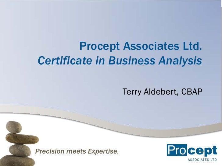 Procept Associates Ltd. Certificate in Business Analysis                               Terry Aldebert, CBAP     Precision ...
