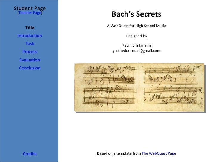 Bach's Secrets Student Page Title Introduction Task Process Evaluation Conclusion Credits [ Teacher Page ] A WebQuest for ...