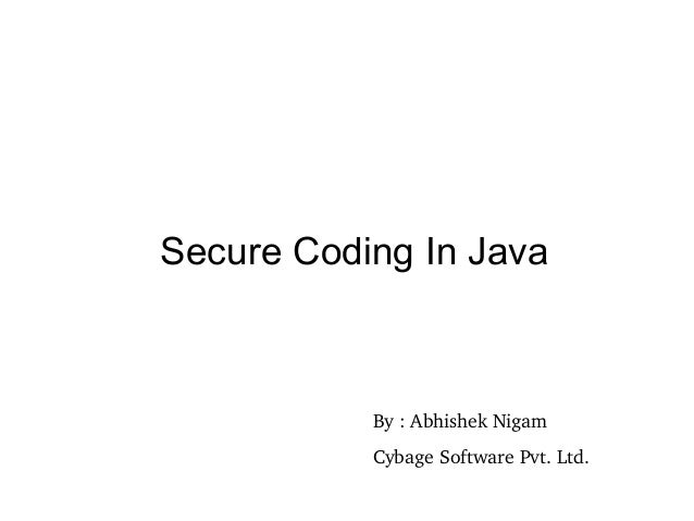 Secure Coding In Java By : Abhishek Nigam Cybage Software Pvt. Ltd.