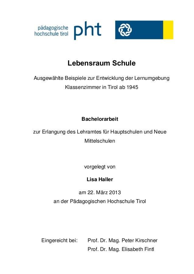 Lebensraum SchuleAusgewählte Beispiele zur Entwicklung der LernumgebungKlassenzimmer in Tirol ab 1945Bachelorarbeitzur Erl...