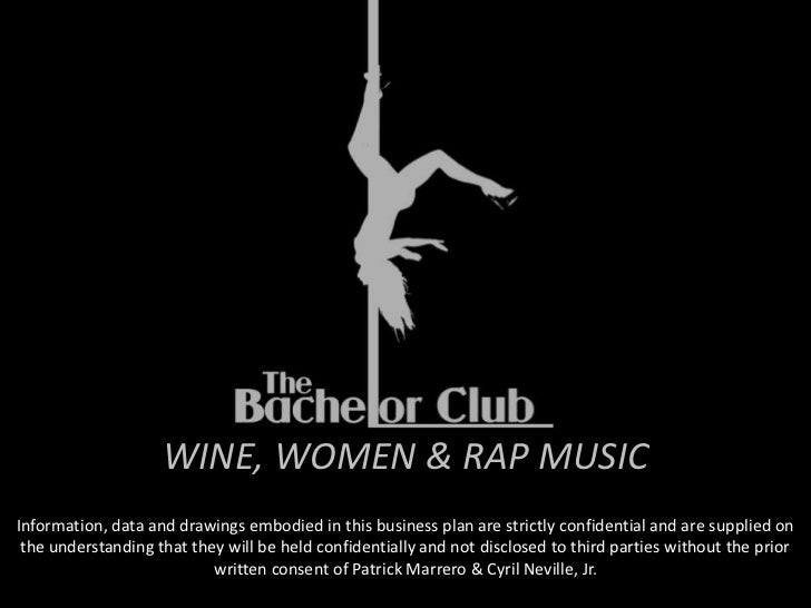 WINE, WOMEN & RAP MUSICInformation, data and drawings embodied in this business plan are strictly confidential and are sup...