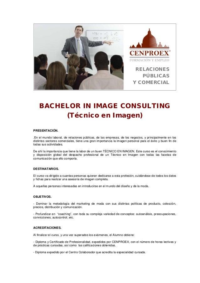 RELACIONES PÚBLICAS Y COMERCIAL BACHELOR IN IMAGE CONSULTING (Técnico en Imagen) PRESENTACIÓN. .En el mundo laboral, de re...