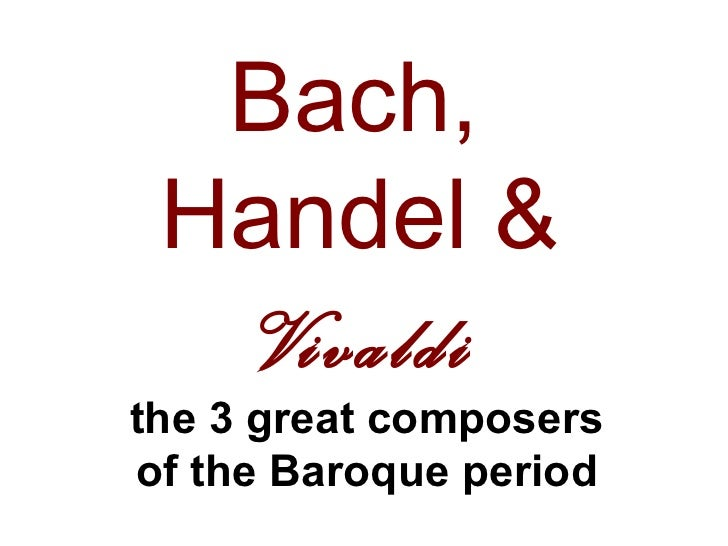 Bach, Handel &   Vivaldithe 3 great composersof the Baroque period