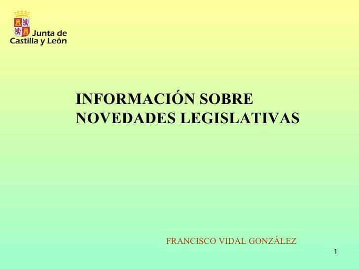 FRANCISCO VIDAL GONZÁLEZ INFORMACIÓN SOBRE NOVEDADES LEGISLATIVAS