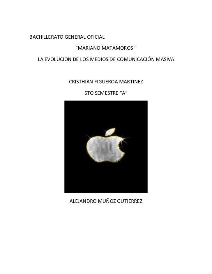 """BACHILLERATO GENERAL OFICIAL                 """"MARIANO MATAMOROS """"   LA EVOLUCION DE LOS MEDIOS DE COMUNICACIÓN MASIVA     ..."""