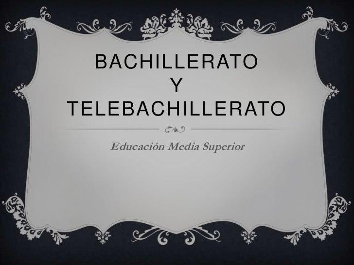 BACHILLERATO        YTELEBACHILLERATO   Educación Media Superior