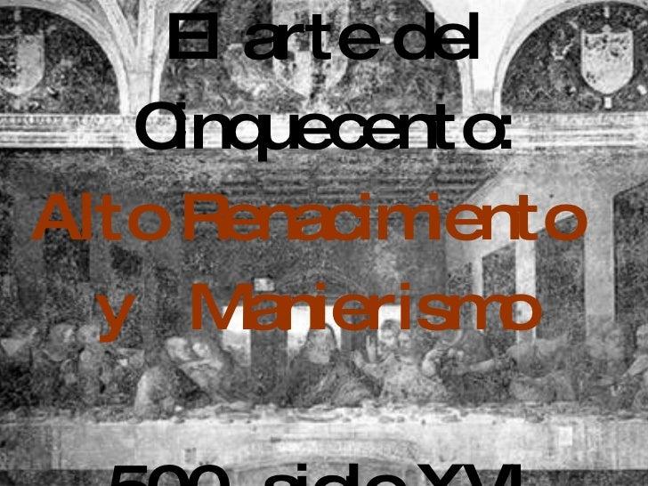 El arte del Cinquecento: Alto Renacimiento  y  Manierismo  500, siglo XVI