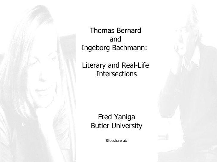 Thomas Bernard  and  Ingeborg Bachmann:  Literary and Real-Life  Intersections Fred Yaniga Butler University Slideshare at: