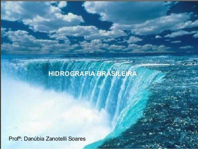 HIDROGRAFIA BRASILEIRA  Profª: Danúbia Zanotelli Soares