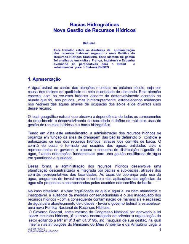 Bacias Hidrográficas Nova Gestão de Recursos Hídricos Resumo Este trabalho relata as diretrizes da administração dos recur...