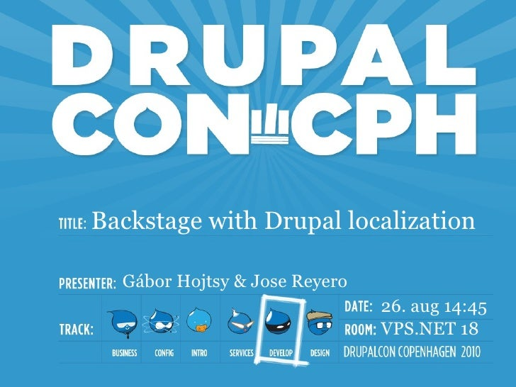 Backstage with Drupal localization    Gábor Hojtsy & Jose Reyero                                26. aug 14:45             ...