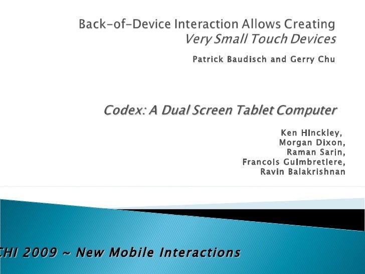 Patrick Baudisch and Gerry Chu CHI 2009 ~ New Mobile Interactions Ken Hinckley,  Morgan Dixon, Raman Sarin, Francois Guimb...