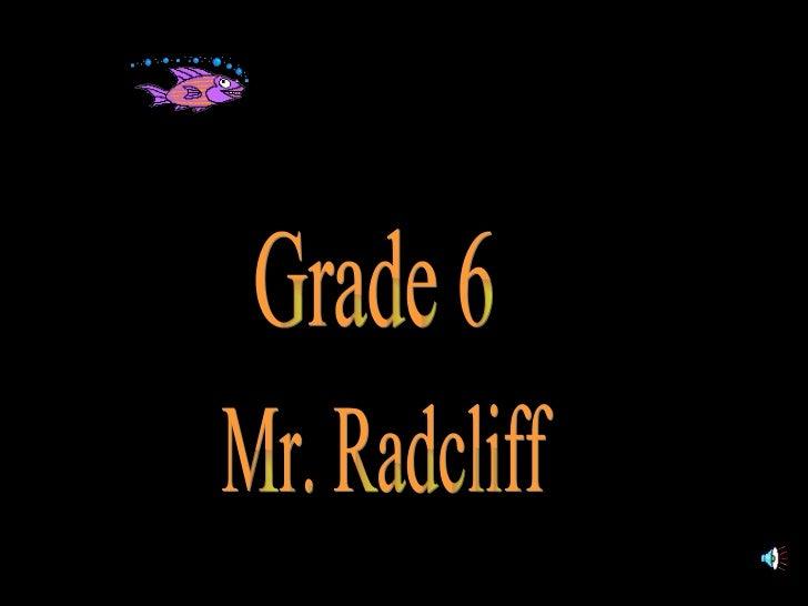 Grade 6 Mr. Radcliff