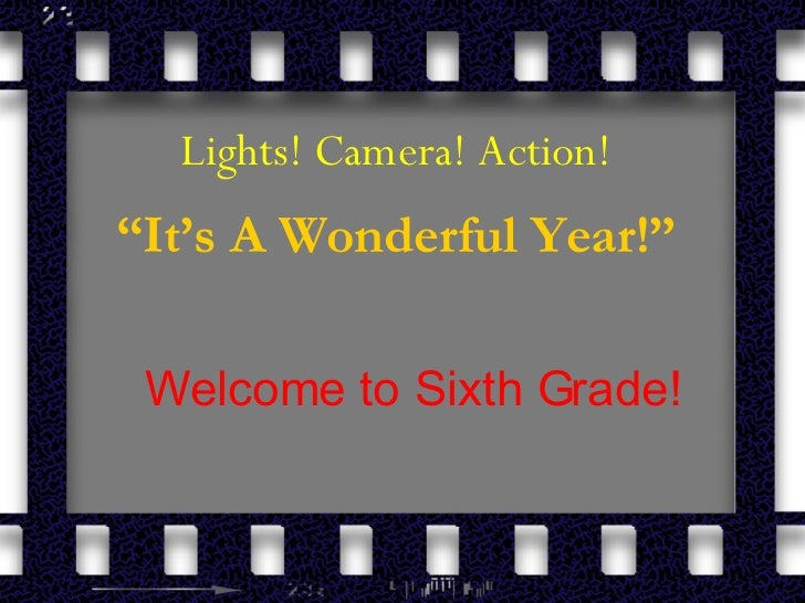 "Lights! Camera! Action! "" It's A Wonderful Year!"" Welcome to Sixth Grade!"