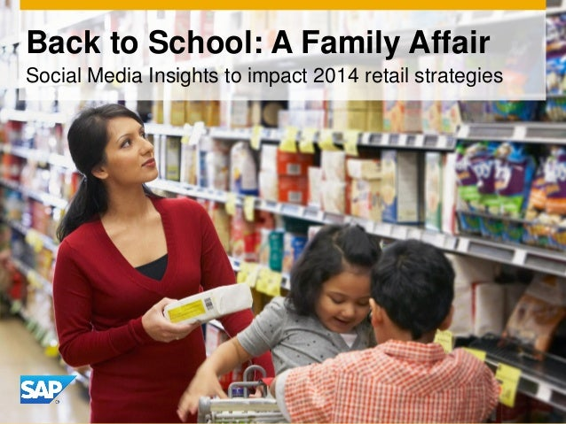 Back to School: A Family Affair Social Media Insights to impact 2014 retail strategies