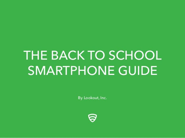THE BACK TO SCHOOL SMARTPHONE GUIDE By Lookout, Inc.