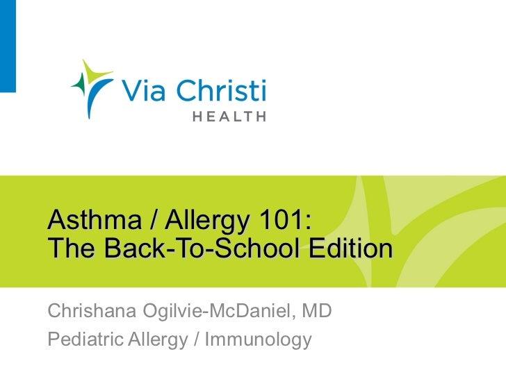 Asthma / Allergy 101:The Back-To-School EditionChrishana Ogilvie-McDaniel, MDPediatric Allergy / Immunology