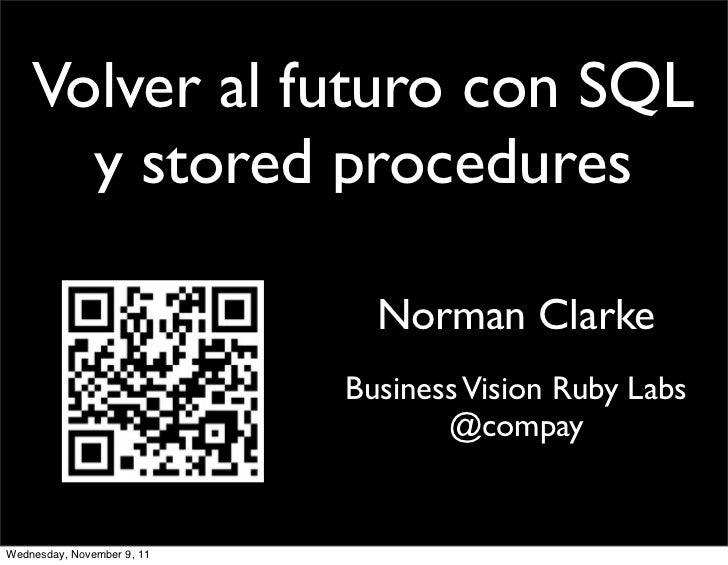 Volver al futuro con SQL      y stored procedures                              Norman Clarke                            Bu...