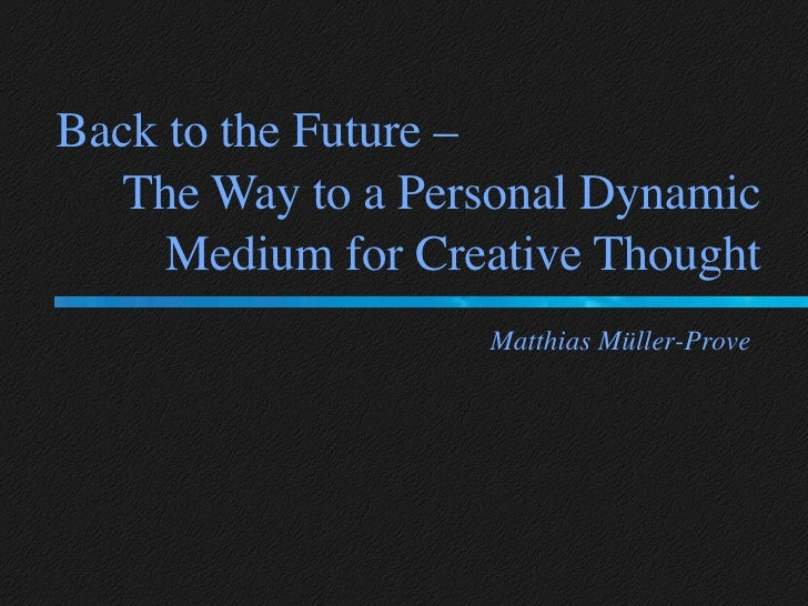 Back to the Future – The Way to a Personal Dynamic Medium for Creative Thought