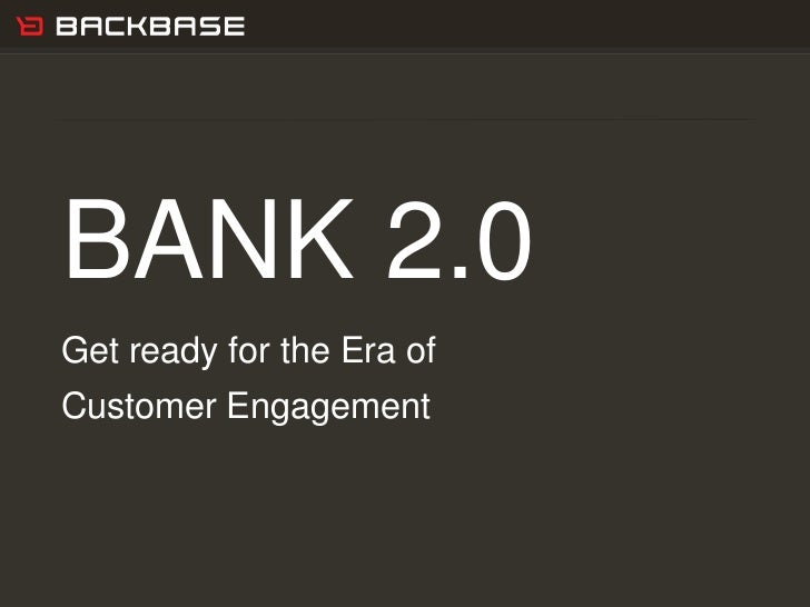 Customer Experience Solutions. Delivered.   1BANK 2.0Get ready for the Era ofCustomer Engagement